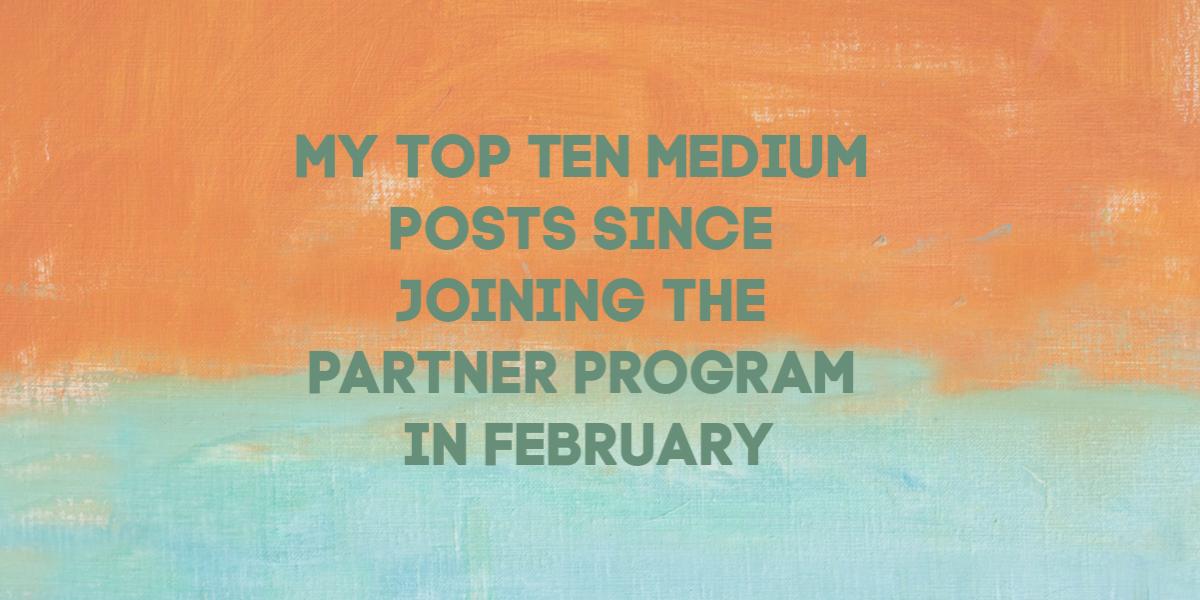 My Top Ten Medium Posts Since Joining the Medium Partner Program in 2019
